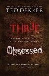 Thr3e / Obsessed - Ted Dekker