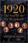 1920: The Year of the Six Presidents - David Pietrusza