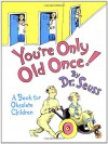 You're Only Old Once!  A Book for Obsolete Children - Dr. Seuss