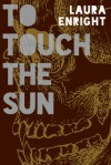 To Touch The Sun - Laura Enright