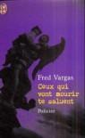 Ceux qui vont mourir te saluent - Fred Vargas