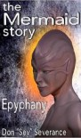 "The Mermaid Story: Epyphany - Don ""Sev"" Severance"