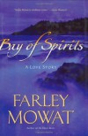 Bay of Spirits: A Love Story - Farley Mowat