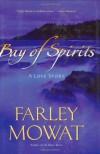 Bay of Spirits: A Love Story - Farley Mowat
