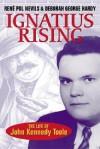 Ignatius Rising: The Life of John Kennedy Toole - Rene Pol Nevils, Deborah George Hardy