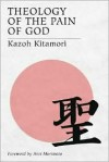 Theology of the Pain of God: The First Original Theology From Japan - Kazoh Kitamori