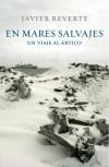 En Mares Salvajes. Un viaje al ártico - Javier Reverte