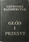 Głod i przesyt - Grzegorz Kaźmierczak
