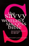 The Savvy Woman's Success Bible: How to find the right job, the right man, the right life - Tina Santi Flaherty, Kay Iselin Gilman