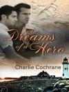 Dreams of a Hero - Charlie Cochrane
