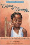Vision of Beauty: The Story of Sarah Breedlove Walker - Kathryn Lasky,  Nneka Bennett (Illustrator)