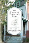 The House on Teacher's Lane: A Memoir of Home, Healing, and Love's Hardest Questions - Rachel Simon