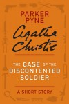 The Case of the Discontented Soldier: A Parker Pyne Short Story - Agatha Christie