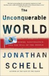 The Unconquerable World: Power, Nonviolence, and the Will of the People - Jonathan Schell