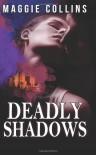 Deadly Shadows - Maggie Collins