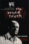 The Brutal Truth: The Inside Story of a Gangland Legend - Eric Mason
