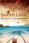 Die Insel der roten Mangroven - Sarah Lark