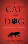A Cat Called Dog - Jem Vanston