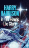 'IN OUR HANDS, THE STARS' - HARRY HARRISON