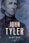 John Tyler: The American Presidents Series: The 10th President, 1841-1845 - Gary May, Schlesinger,  Arthur M.,  Jr., Sean Wilentz