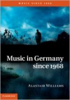 Music in Germany Since 1968 - Alastair Williams