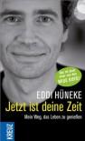 Jetzt ist deine Zeit: Mein Weg, das Leben zu genießen (German Edition) - Eddi Hüneke, Roland Wagner