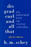 DIV, Grad, Curl, & All That: An Informal Text on Vector Calculus - 'Harry M. Schey',  'H. M. Schey'