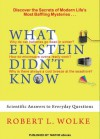 What Einstein Didn't Know: Scientific Answers to Everyday Questions - Robert L.  Wolke