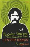 Psychotic Reactions And Carburetor Dung - Lester Bangs
