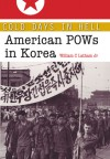 Cold Days in Hell: American POWs in Korea - William C. Latham