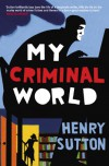 My Criminal World - Henry Sutton