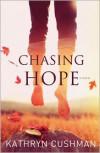 Chasing Hope - Kathryn Cushman