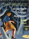 Stranger Things Happen - Kelly Link