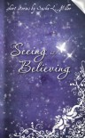 Seeing is Believing - Sasha L. Miller