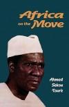 Africa On The Move - Ahmed Sekou-Toure, Ahmed Sékou Touré