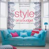 Style on a Budget: Affordable Ideas for a Relaxed Home - Emily Chalmers;Ali Hanan