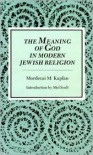 The Meaning of God in Modern Jewish Religion - Mordecai M Kaplan,  Mel Scult