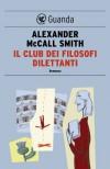Il club dei filosofi dilettanti - Alexander McCall Smith, Giovanni Garbellini