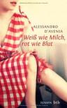 Weiss Wie Milch, Rot Wie Blut - Alessandro D'Avenia, Verena von Koskull