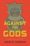 Against the Gods - John D. Currid