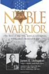 Noble Warrior: The Story of Maj. Gen. James E. Livingston, USMC (Ret.), Medal of Honor - James E. Livingston, Colin D. Heaton, Anne-Marie Lewis, Alfred M. Gray Jr., William Weise, Paul X. Kelley
