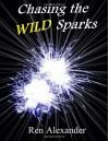 Chasing the Wild Sparks: 1 - Ren Alexander