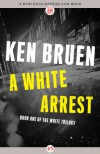 A White Arrest - Ken Bruen