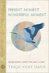 Present Moment Wonderful Moment: Mindfulness Verses for Daily Living - Thich Nhat Hanh,  Mayumi Oda (Illustrator)