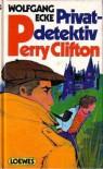 Privatdetektiv Perry Clifton (Perry Clifton, #3-4) - Wolfgang Ecke,  Karlheinz Groß