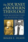 The Journey of Modern Theology: From Reconstruction to Deconstruction - Roger E. Olson