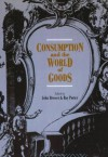 Consumption and the World of Goods (Consumption & Culture in the 17th & 18th Centuries) -