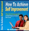 How To Achieve Self Improvement (Life Changing Art of Self Improvement Success) - Soluciones Tainas