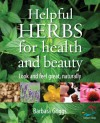 Helpful Herbs For Health And Beauty (52 Brilliant Ideas) - Barbara Griggs