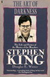 The Art Of Darkness: The Life And Fiction Of The Master Of The Macabre, Stephen King - Douglas E. Winter